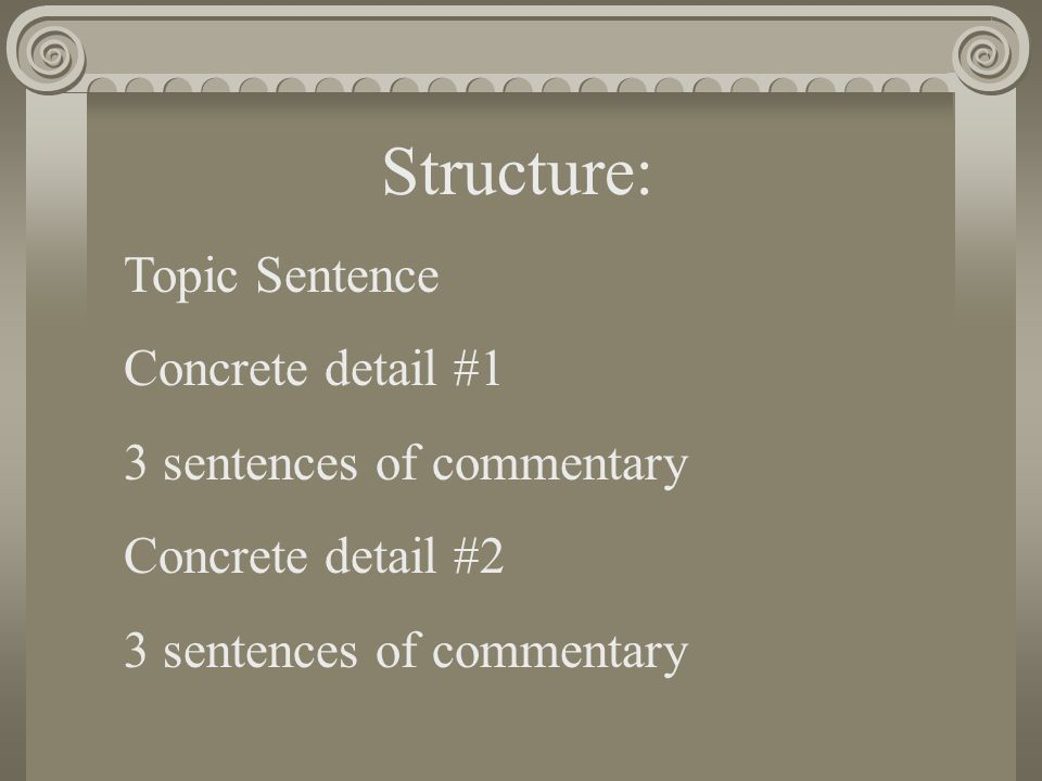 Structure: Topic Sentence Concrete detail #1 3 sentences of commentary Concrete detail #2 3 sentences of commentary