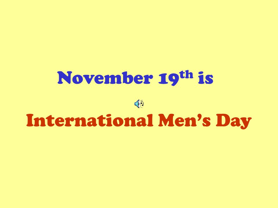 November 19 th is International Mens Day