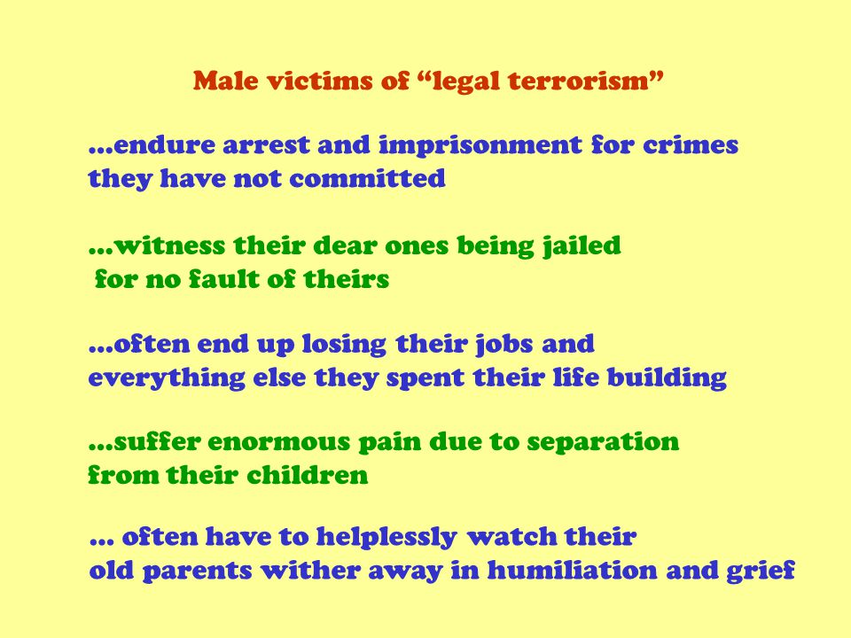 Male victims of legal terrorism …endure arrest and imprisonment for crimes they have not committed …witness their dear ones being jailed for no fault