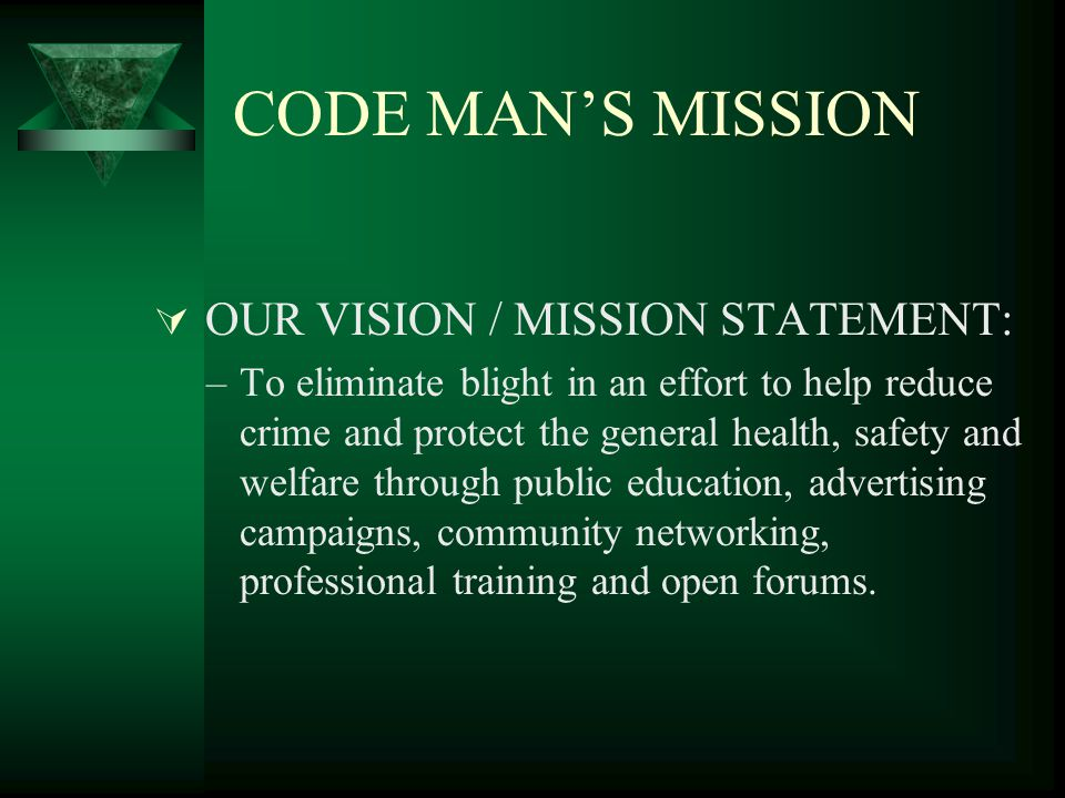 CODE MANS PURPOSE OUR PURPOSE STATEMENT: –To provide an affordable public education delivery device for assisting others in accomplishing their individual missions; as their universal goals specifically relate to improving the quality of life for the common good.