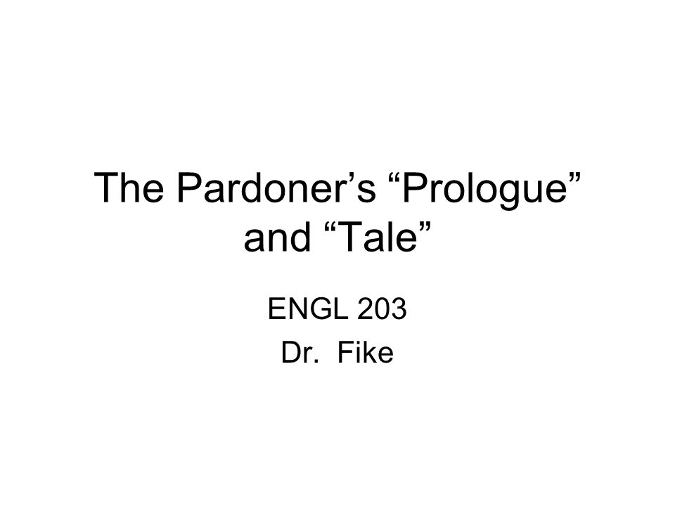 The Pardoners Prologue and Tale ENGL 203 Dr. Fike