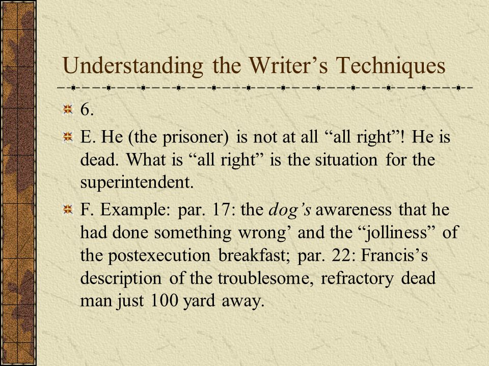 Understanding the Writers Techniques 6. C. The major irony is between the moment- to-moment contrast of the prisoners existence and nonexistence. D. T