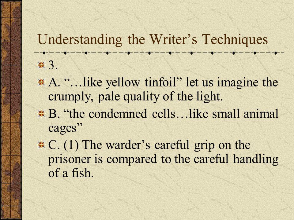 Understanding the Writers Techniques 2. A. Par. 2, the prisoner; par. 6 the dog; par. 13 B. The fourth sentence of par. 12 (It was…a whine.). All of p