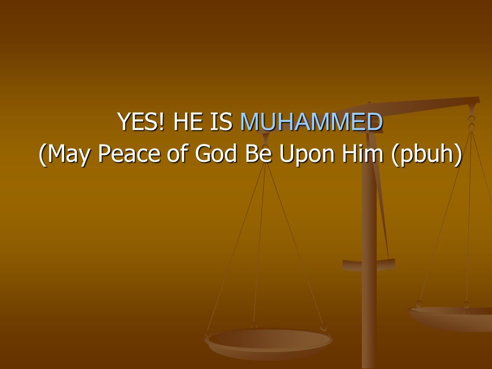 YES! HE IS MUHAMMED (May Peace of God Be Upon Him (pbuh)