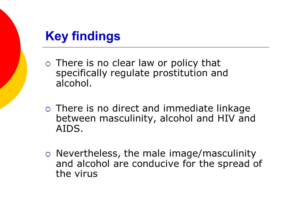 Key findings There is no clear law or policy that specifically regulate prostitution and alcohol.