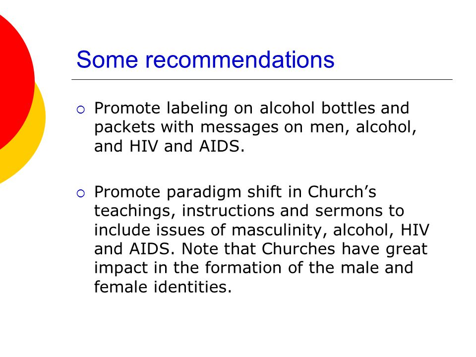 Some recommendations Promote labeling on alcohol bottles and packets with messages on men, alcohol, and HIV and AIDS.