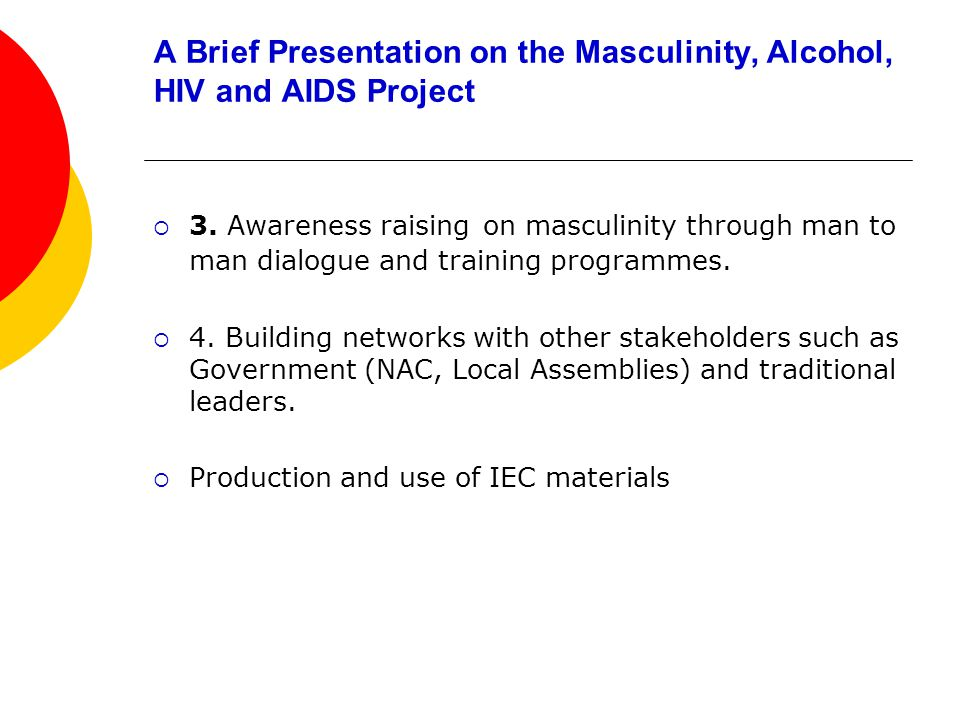 A Brief Presentation on the Masculinity, Alcohol, HIV and AIDS Project 3.