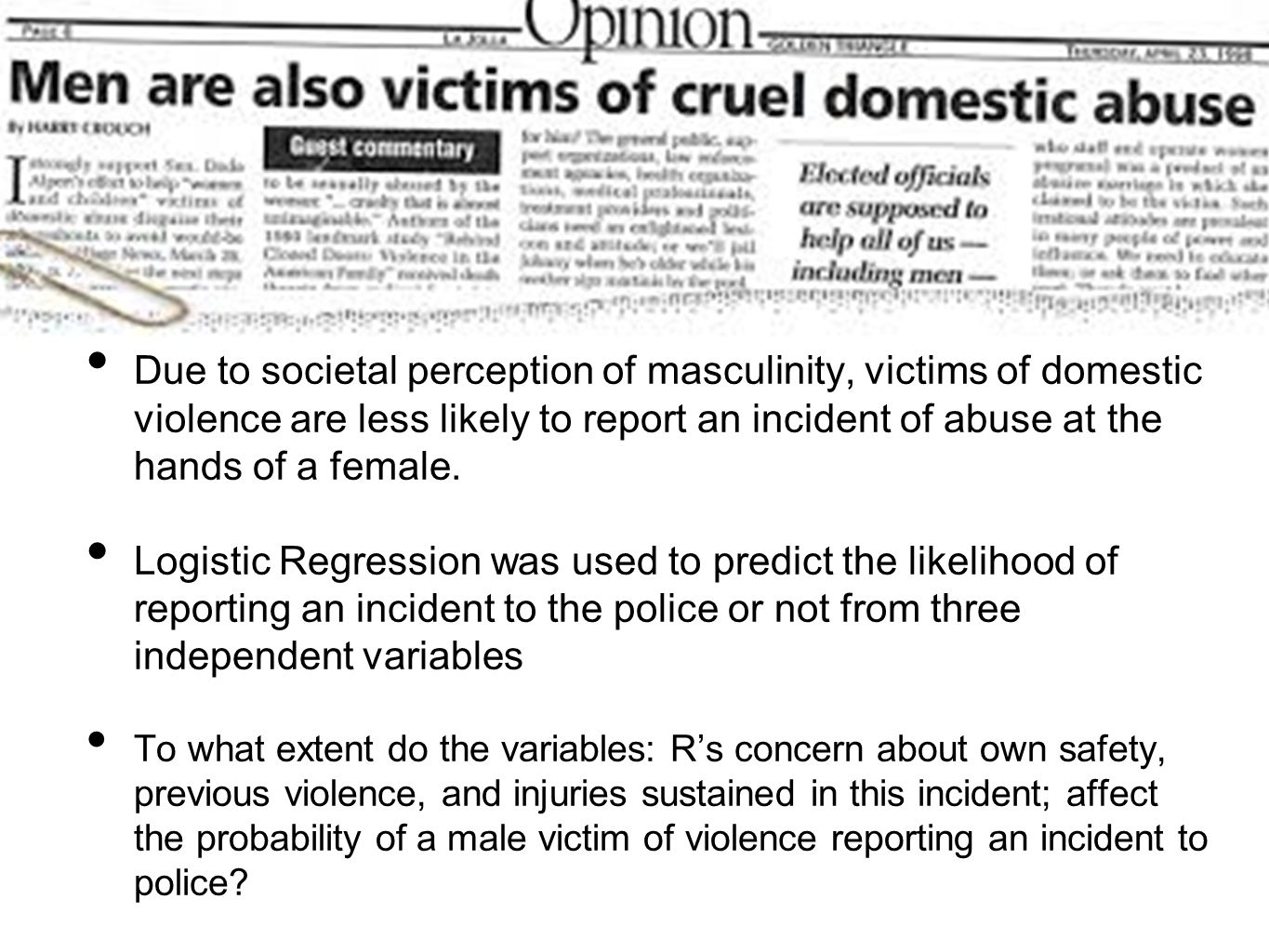 Due to societal perception of masculinity, victims of domestic violence are less likely to report an incident of abuse at the hands of a female. Logis