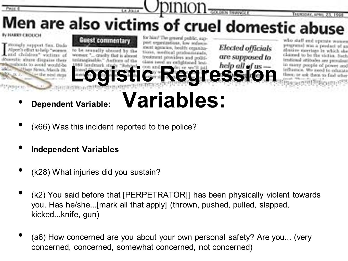 Logistic Regression Variables: Dependent Variable: (k66) Was this incident reported to the police? Independent Variables (k28) What injuries did you s