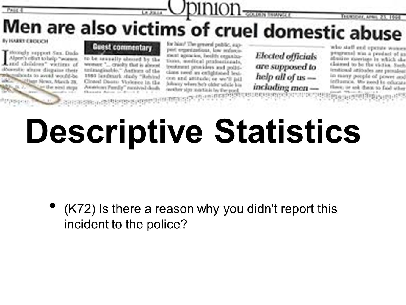 Descriptive Statistics (K72) Is there a reason why you didn't report this incident to the police?