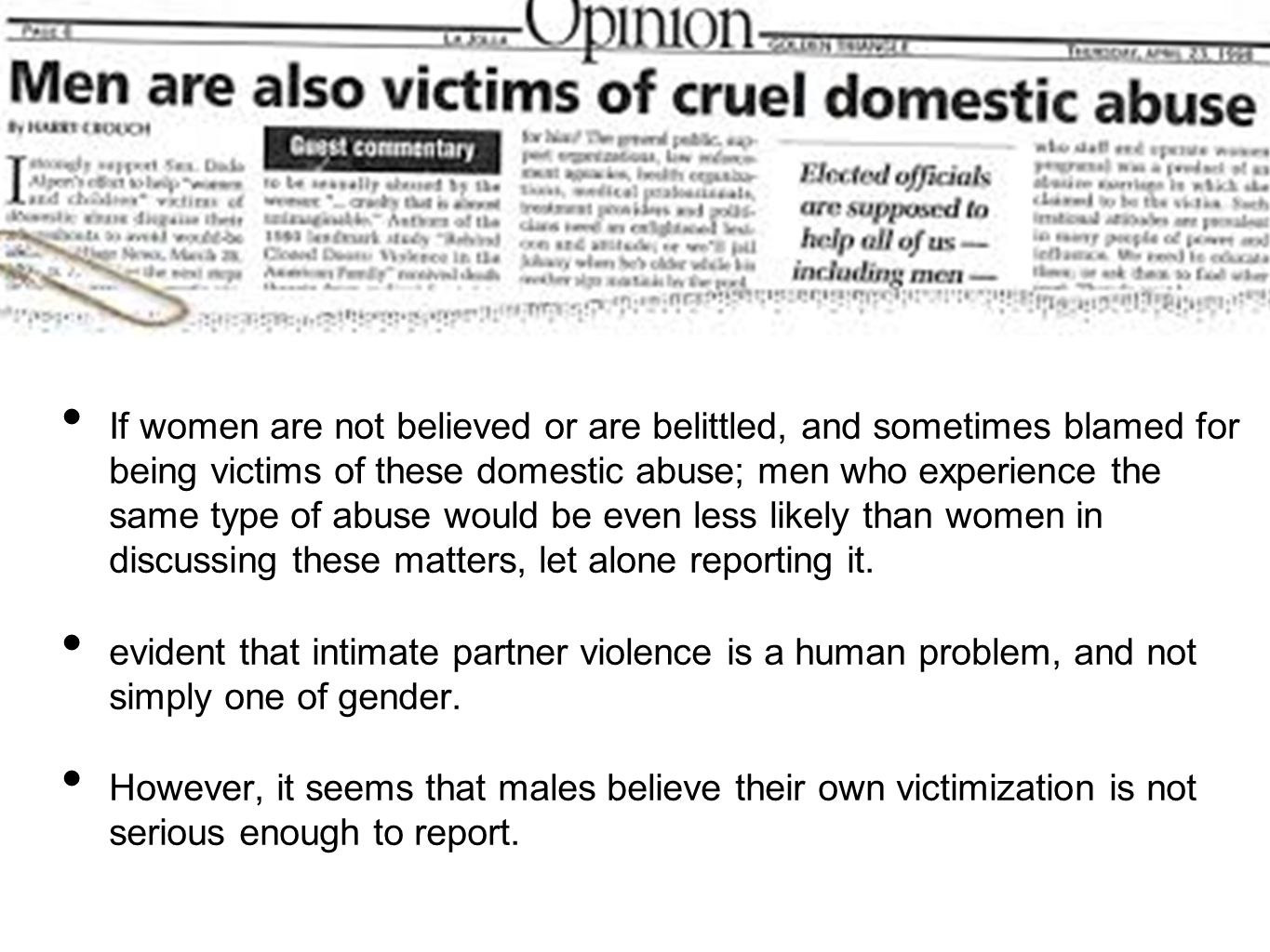 If women are not believed or are belittled, and sometimes blamed for being victims of these domestic abuse; men who experience the same type of abuse