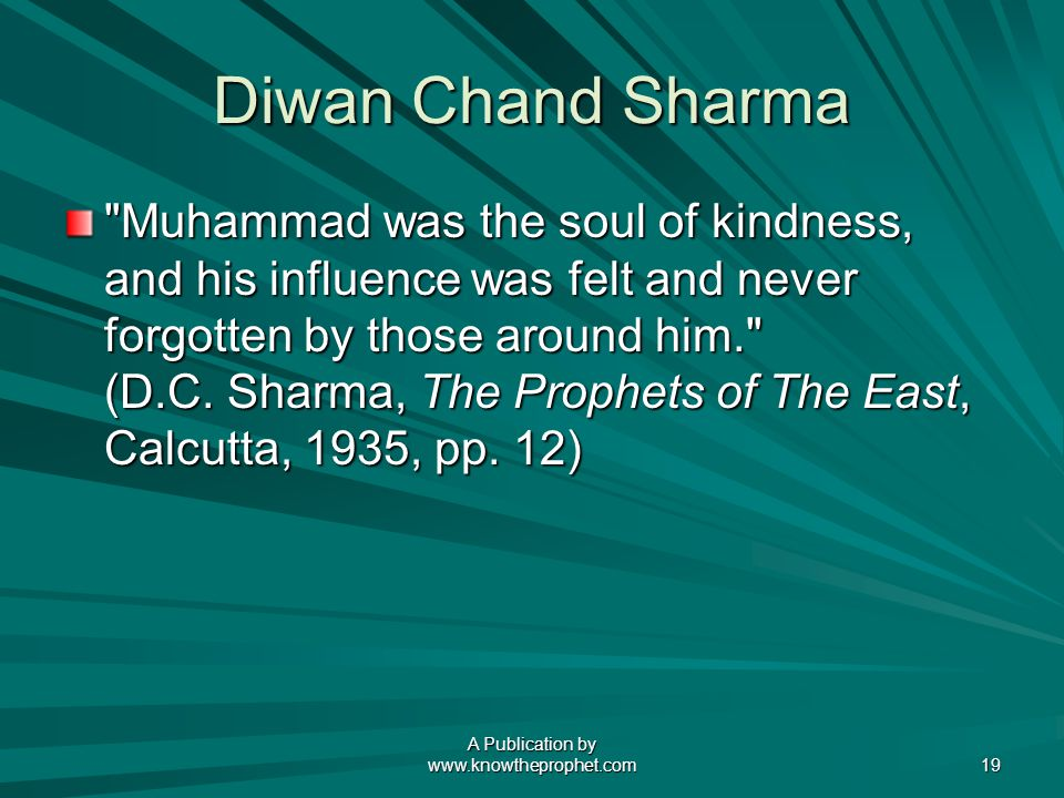 A Publication by   19 Diwan Chand Sharma Muhammad was the soul of kindness, and his influence was felt and never forgotten by those around him. (D.C.
