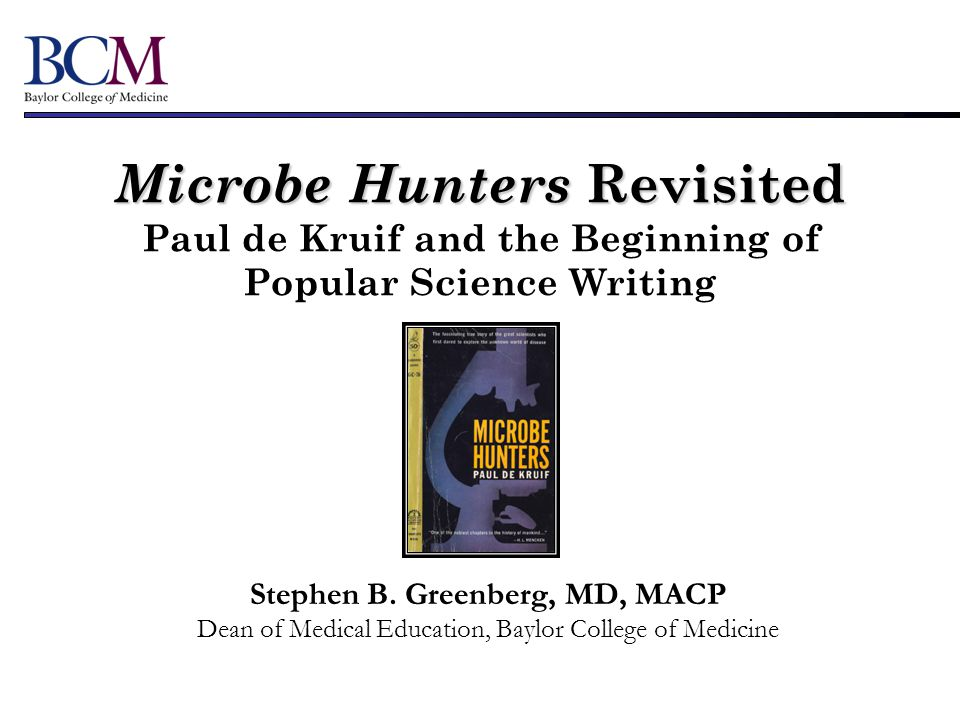 Table of Contents Microbe Hunters by Paul de Kruif 1.Leeuwenhoek: First of the Microbe Hunters 2.Spallanzani: Microbes Must Have Parents.