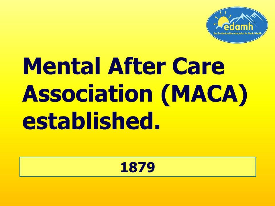 1879 Mental After Care Association (MACA) established.
