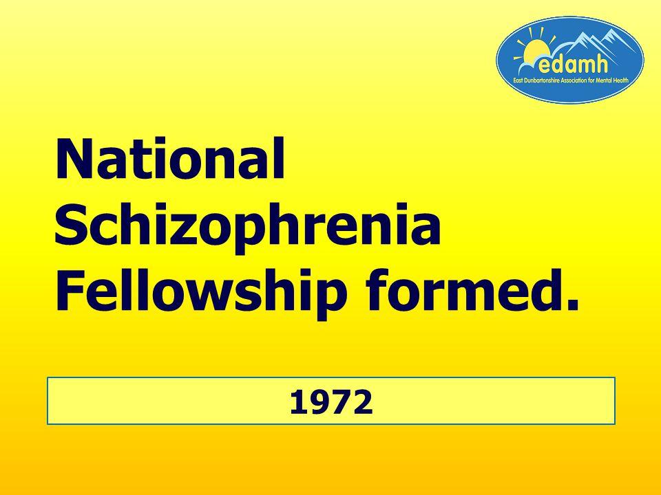 1972 National Schizophrenia Fellowship formed.