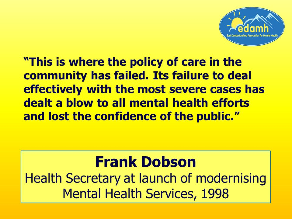 This is where the policy of care in the community has failed.