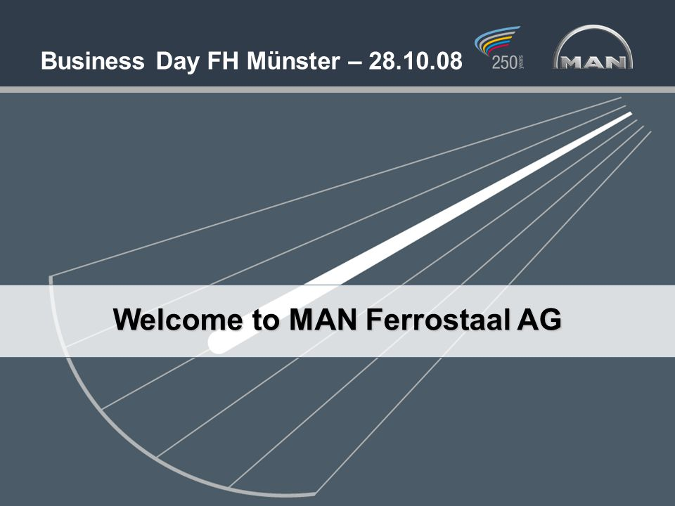 <> MAN Ferrostaal AGBrandenburg Company Presentation 2008 Business Day FH Münster – 28.10.08 Welcome to MAN Ferrostaal AG