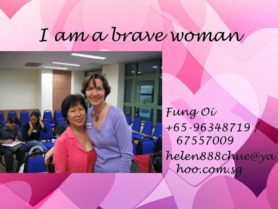 I am a brave woman Fung Oi +65-96348719 / 67557009 helen888chue@ya hoo.com.sg