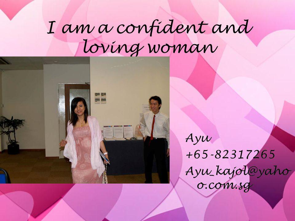 I am a confident and loving woman Ayu +65-82317265 Ayu_kajol@yaho o.com.sg