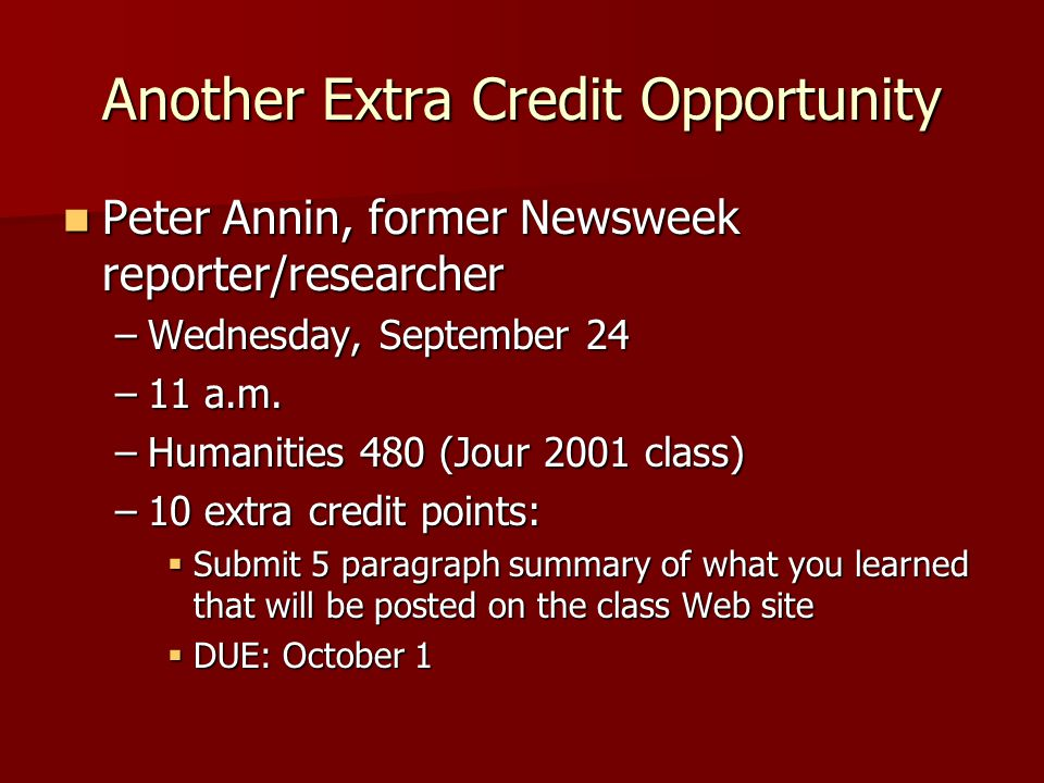 Another Extra Credit Opportunity Peter Annin, former Newsweek reporter/researcher Peter Annin, former Newsweek reporter/researcher –Wednesday, Septemb