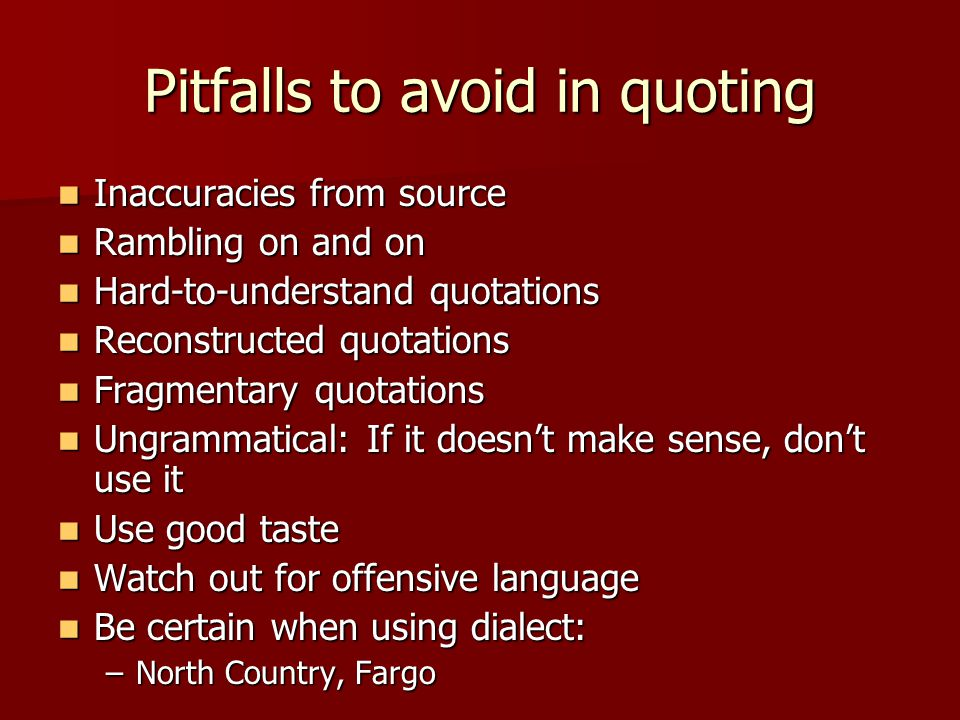Pitfalls to avoid in quoting Inaccuracies from source Inaccuracies from source Rambling on and on Rambling on and on Hard-to-understand quotations Har