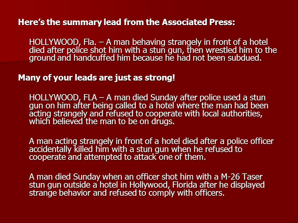 Heres the summary lead from the Associated Press: HOLLYWOOD, Fla. – A man behaving strangely in front of a hotel died after police shot him with a stu