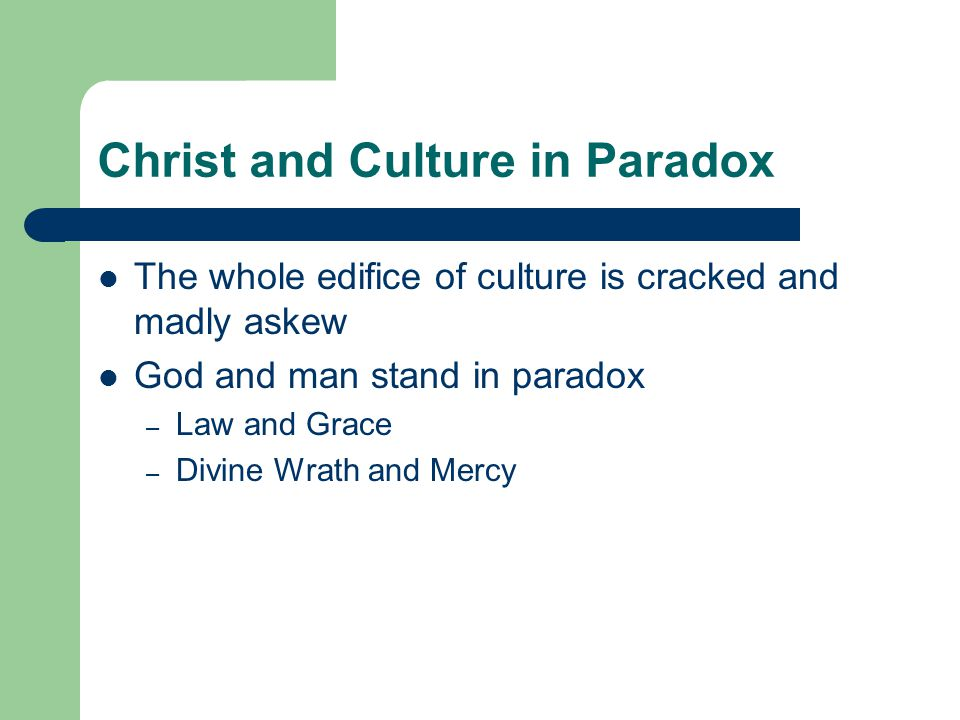 Christ and Culture in Paradox Marcion had trouble with two gospel truths: – The Old Testament presentation of God as the wrathful guardian of justice – The actual life of man in this physical world with the demands and heartaches