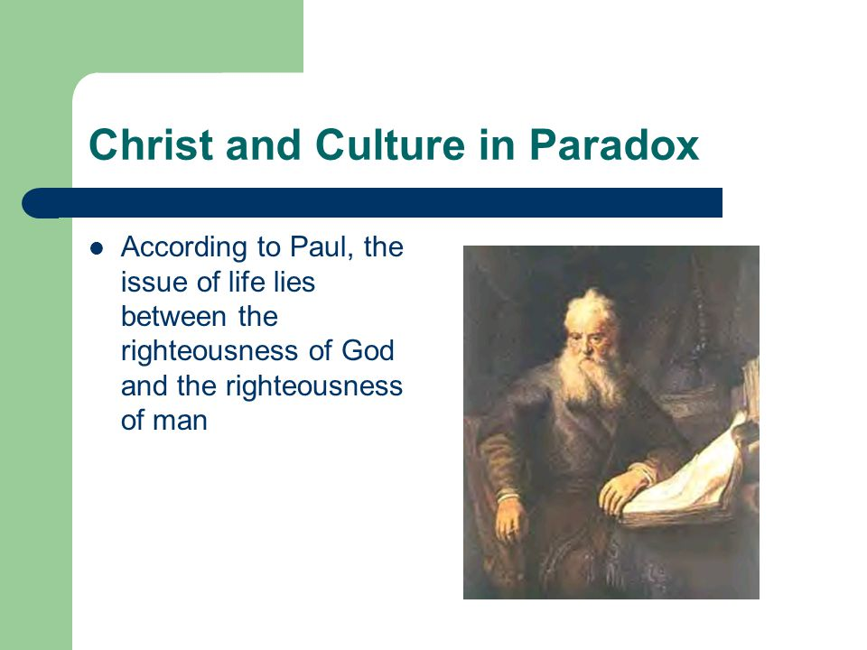 Christ and Culture in Paradox Christ defines the issue through his action of revelation, reconciliation and inspiration In a sense, the encounter with God in Christ had revitalized for Paul al cultural institutions and distinctions, all the works of man