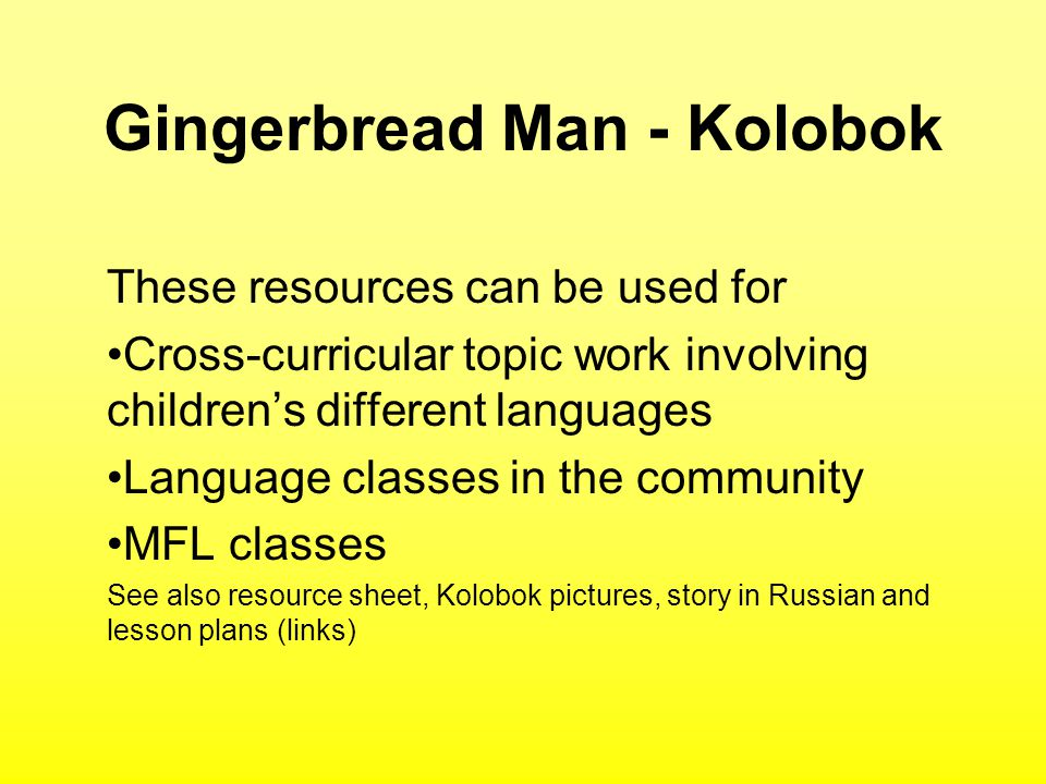 Gingerbread Man - Kolobok These resources can be used for Cross-curricular topic work involving childrens different languages Language classes in the