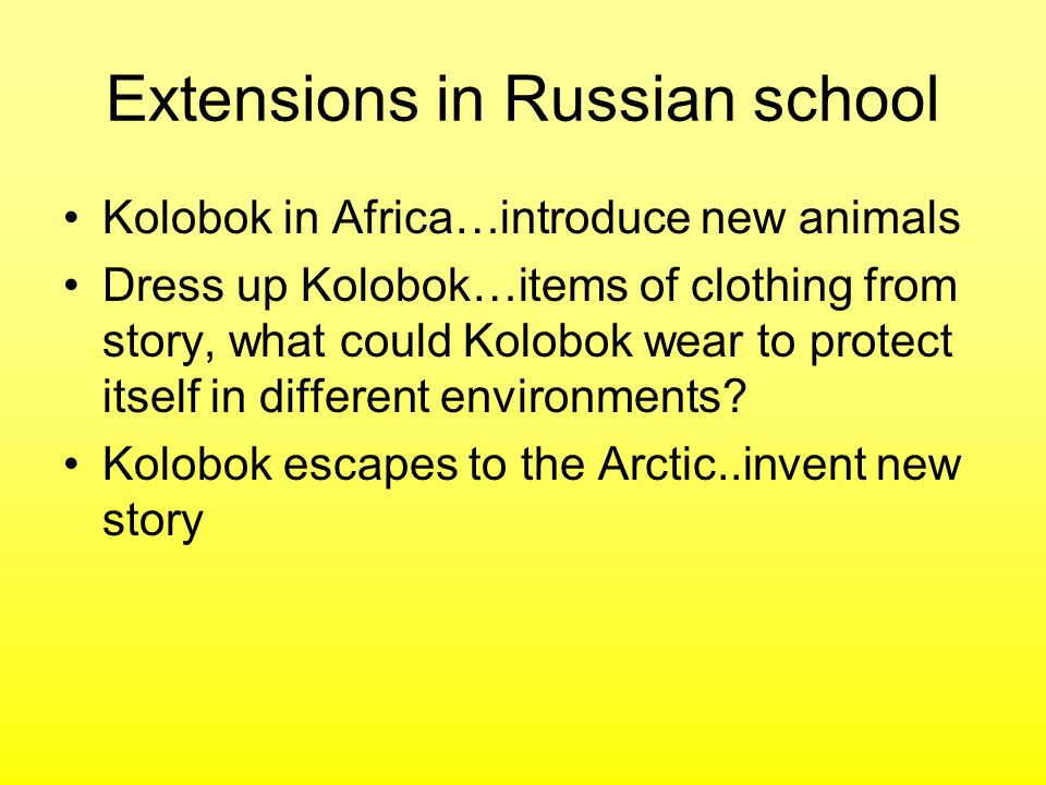 Extensions in Russian school Kolobok in Africa…introduce new animals Dress up Kolobok…items of clothing from story, what could Kolobok wear to protect