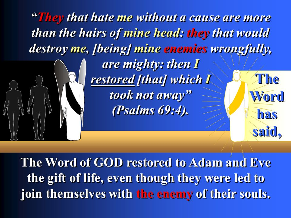 The Word of GOD restored to Adam and Eve the gift of life, even though they were led to join themselves with the enemy of their souls. They that hate