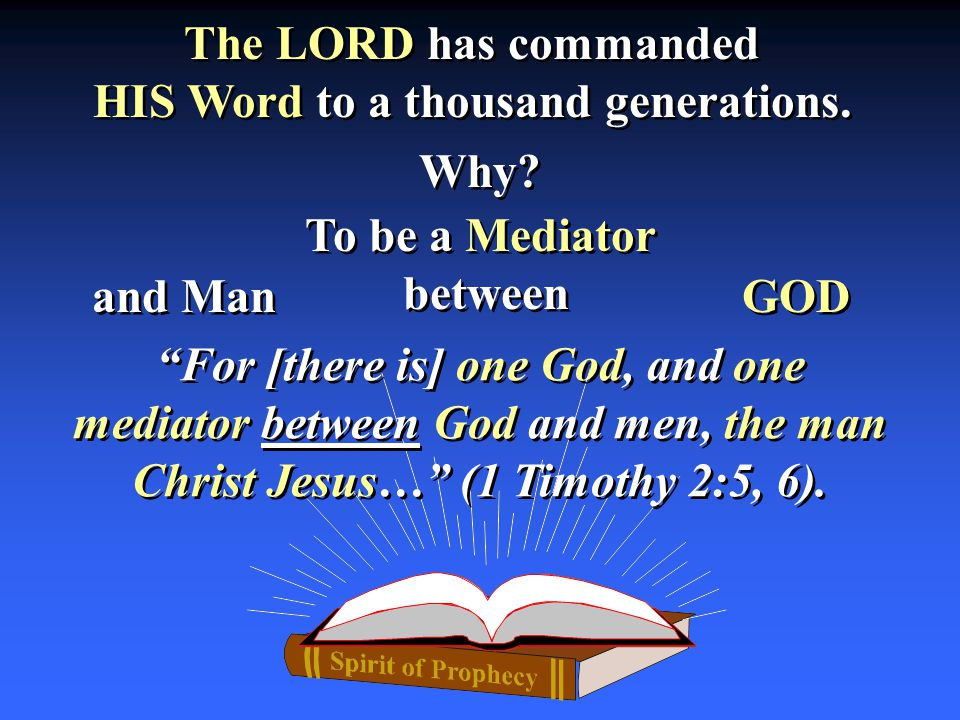 The LORD has commanded HIS Word to a thousand generations. The LORD has commanded HIS Word to a thousand generations. For [there is] one God, and one