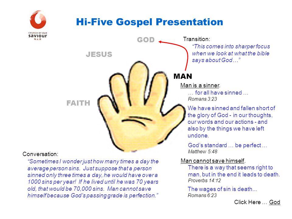 HEAVEN MAN GOD JESUS FAITH Hi-Five Gospel Presentation Man is a sinner. … for all have sinned … Romans 3:23 HEAVEN We have sinned and fallen short of