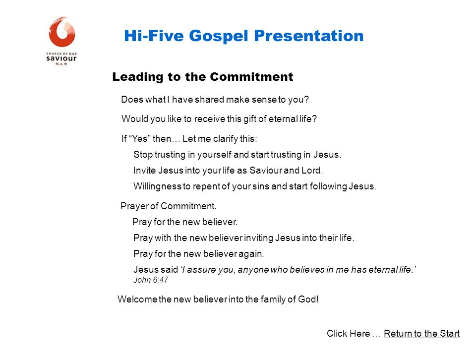 Hi-Five Gospel Presentation Does what I have shared make sense to you? Would you like to receive this gift of eternal life? If Yes then… Let me clarif