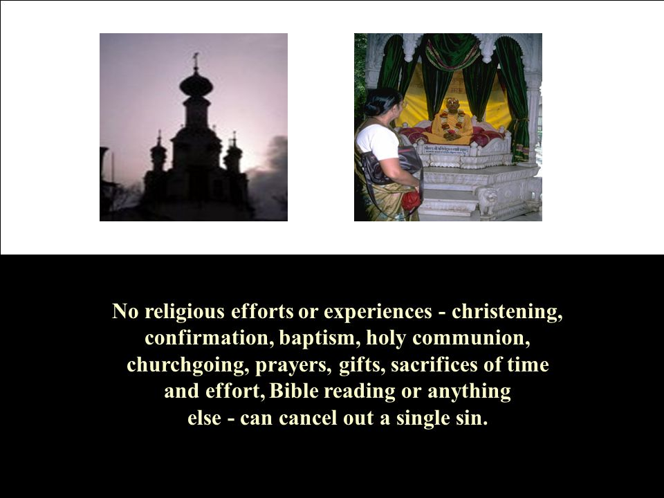 No religious efforts or experiences - christening, confirmation, baptism, holy communion, churchgoing, prayers, gifts, sacrifices of time and effort,