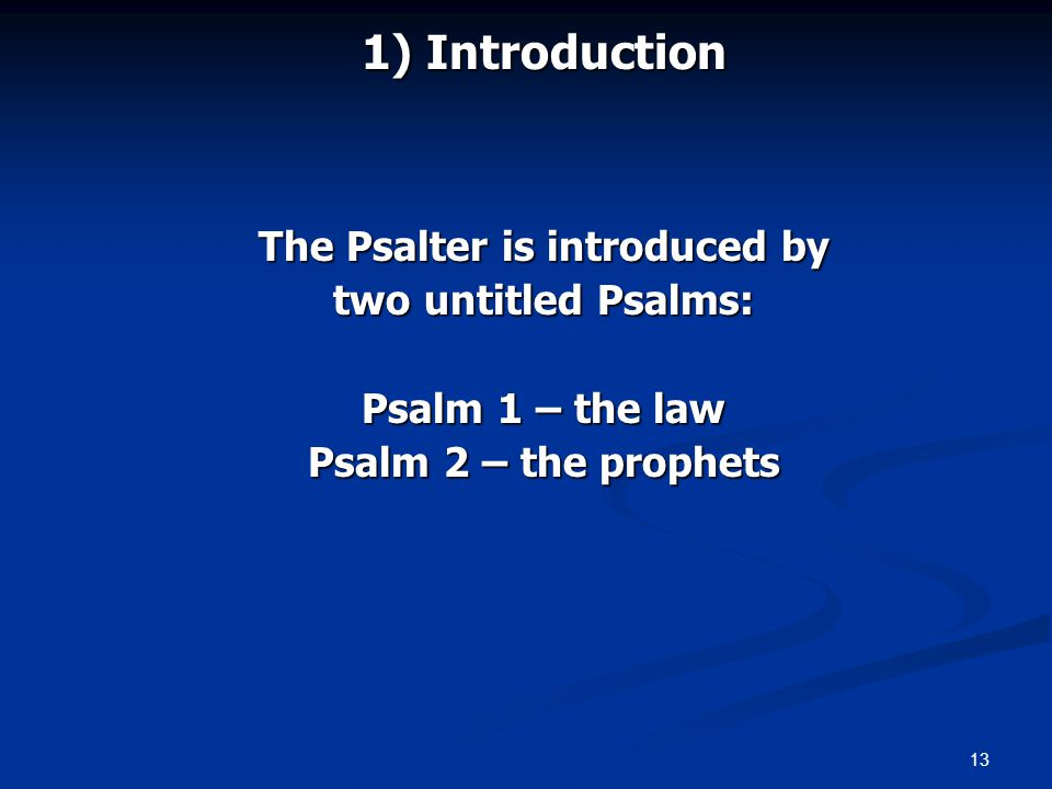 13 1) Introduction The Psalter is introduced by two untitled Psalms: Psalm 1 – the law Psalm 2 – the prophets