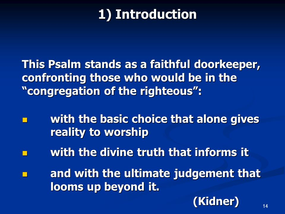 14 1) Introduction This Psalm stands as a faithful doorkeeper, confronting those who would be in the congregation of the righteous: with the basic cho