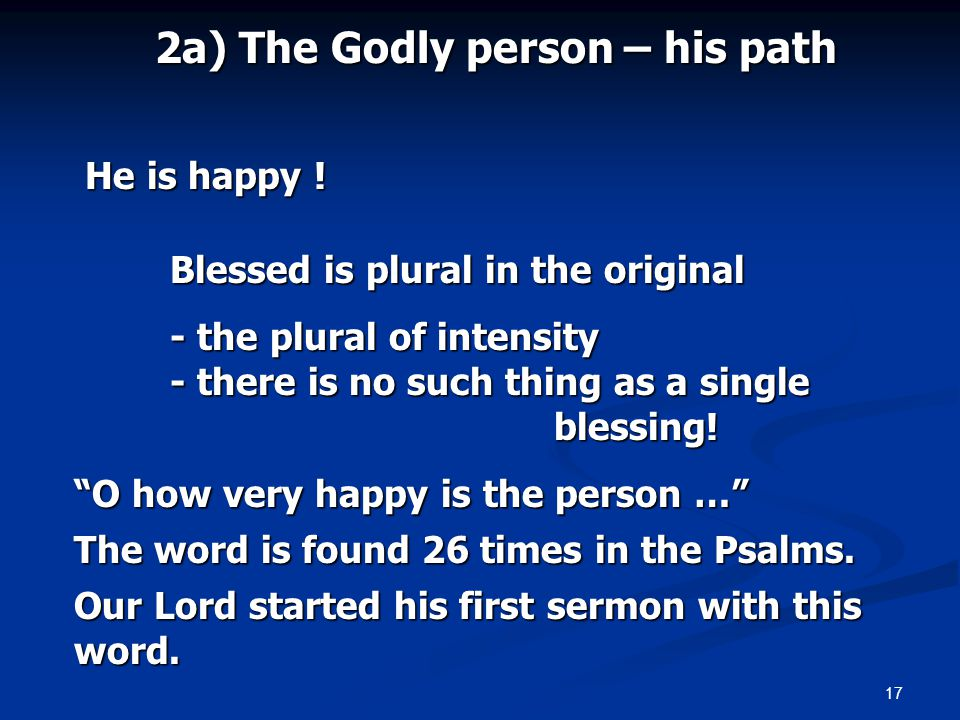 17 2a) The Godly person – his path He is happy . He is happy .