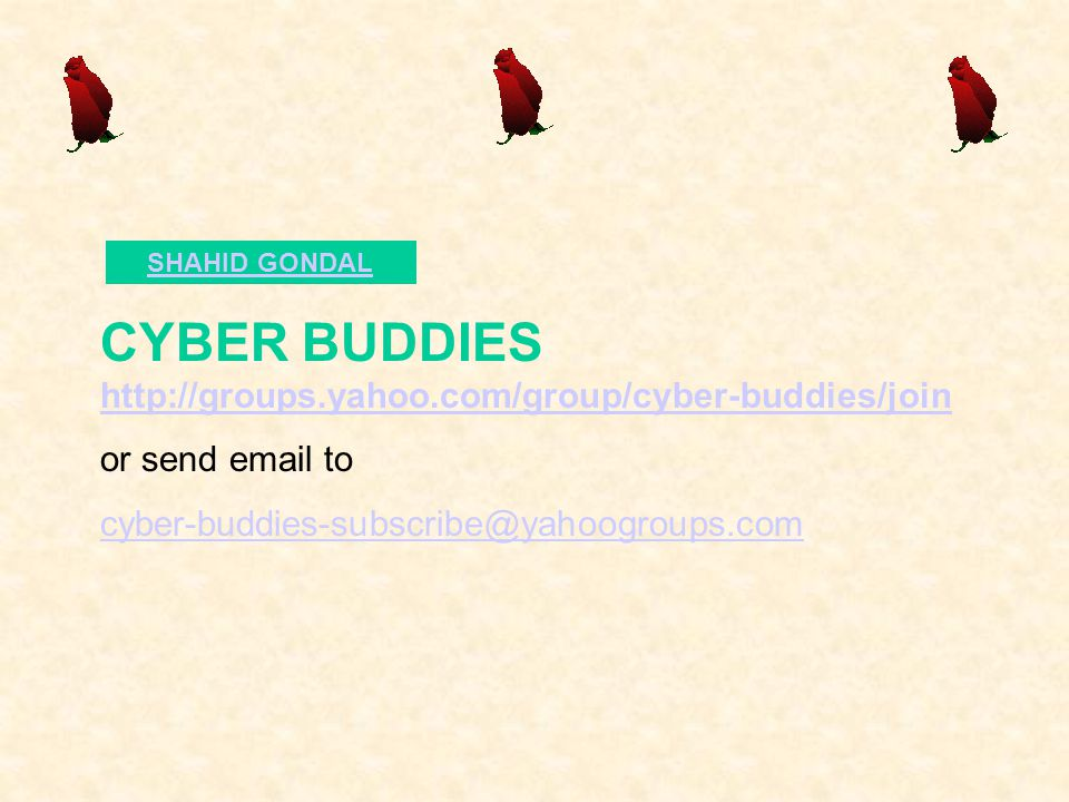 CYBER BUDDIES http://groups.yahoo.com/group/cyber-buddies/join http://groups.yahoo.com/group/cyber-buddies/join or send email to cyber-buddies-subscri