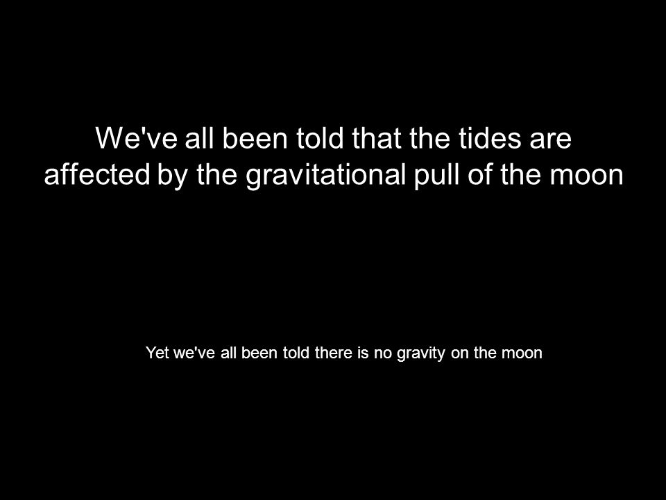 We ve all been told that the tides are affected by the gravitational pull of the moon Yet we ve all been told there is no gravity on the moon