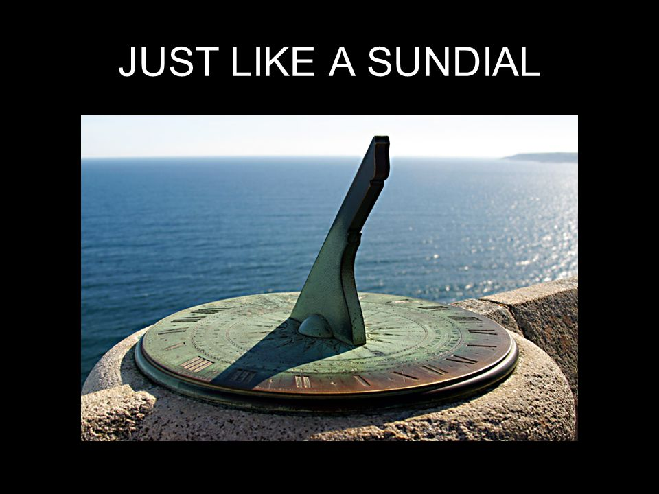 JUST LIKE A SUNDIAL