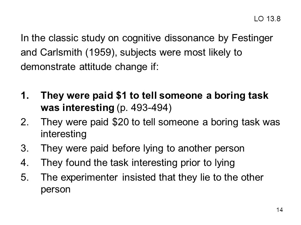 14 In the classic study on cognitive dissonance by Festinger and Carlsmith (1959), subjects were most likely to demonstrate attitude change if: 1.They
