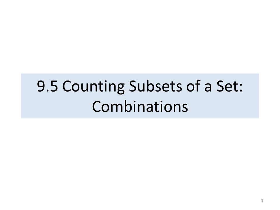 9.5 Counting Subsets of a Set: Combinations 1