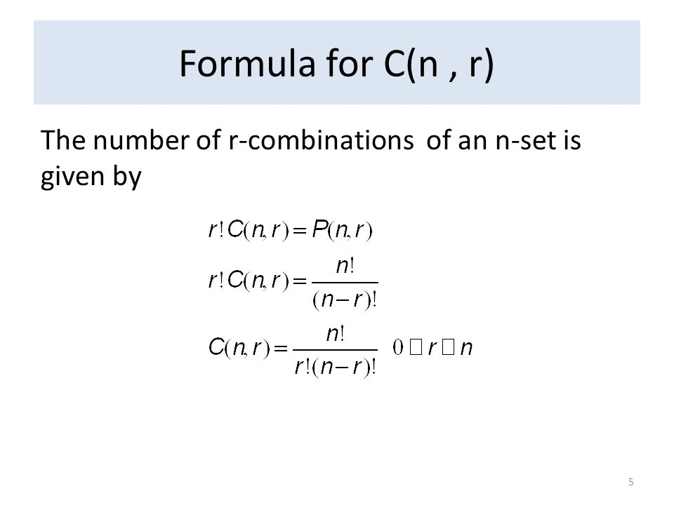 Formula for C(n, r) The number of r-combinations of an n-set is given by 5