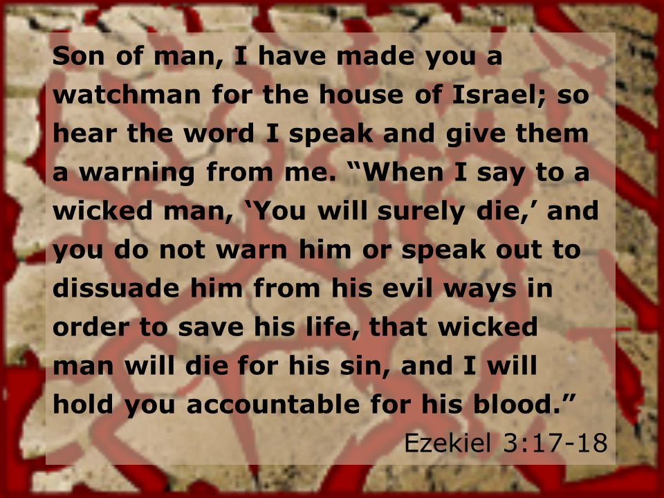 Son of man, I have made you a watchman for the house of Israel; so hear the word I speak and give them a warning from me.