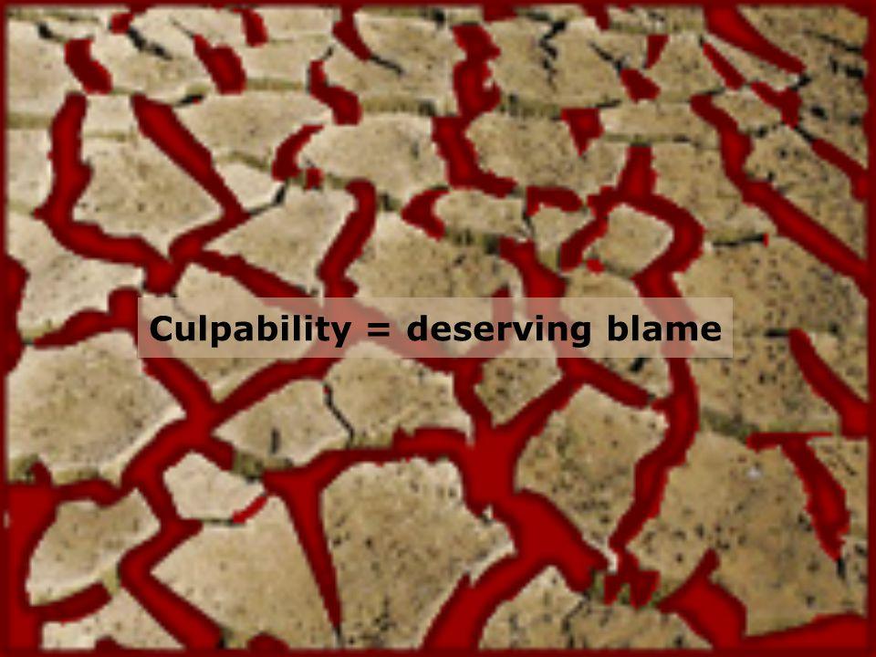 Culpability = deserving blame