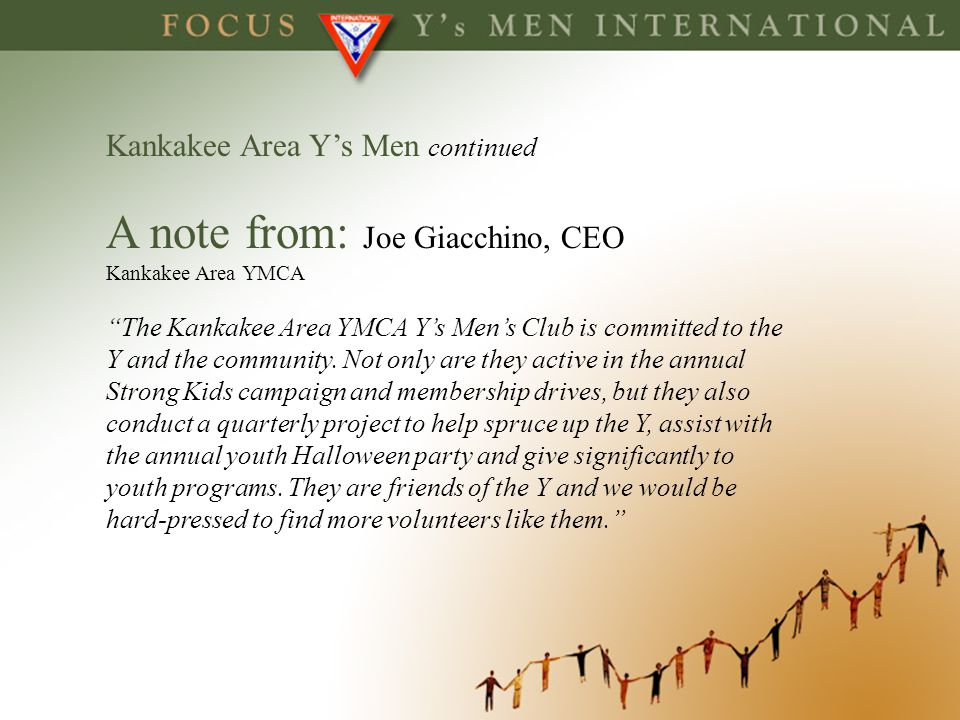 Kankakee Area Ys Men continued A note from: Joe Giacchino, CEO Kankakee Area YMCA The Kankakee Area YMCA Ys Mens Club is committed to the Y and the co