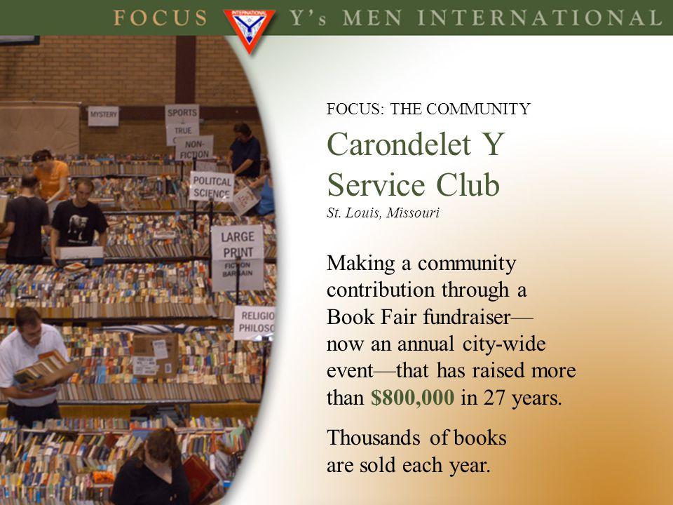 FOCUS: THE COMMUNITY Carondelet Y Service Club St. Louis, Missouri Making a community contribution through a Book Fair fundraiser now an annual city-w