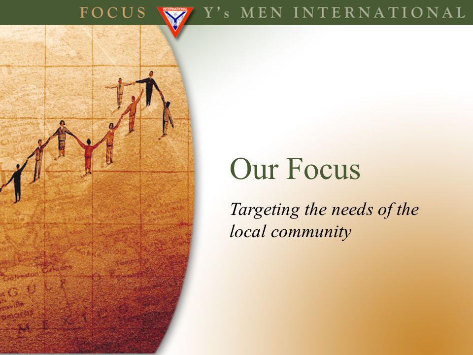 Our Focus Targeting the needs of the local community