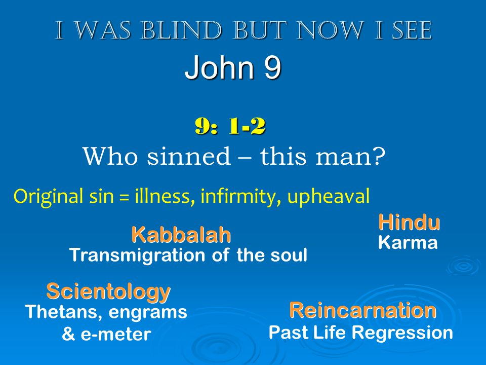 I was blind but now I see John 9 Who sinned.9: 3-5 Neither He was born blind so that…..